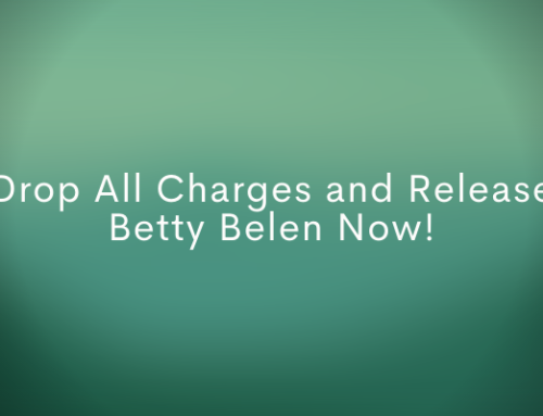 Drop All Charges and Release Betty Belen Now!